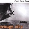 ONE BAD SON: Orange City