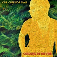One Cure for Man | Colours in the Fire