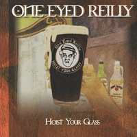 One Eyed Reilly: Hoist Your Glass