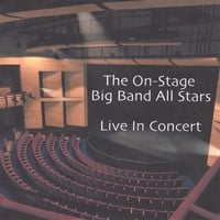 ON-STAGE          BIG BAND ALL STARS RICHARD STOVER CONDUCTING: Live At The Landis Performing Arts Center