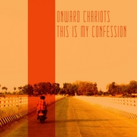 Onward Chariots | This Is My Confession