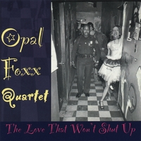 Opal Foxx Quartet | The Love That Won't Shut Up