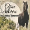 Opus Moon: Wild Horse Anthology
