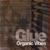 Organic Vibes: Glue