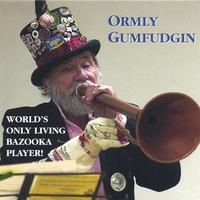 Ormly Gumfudgin | World's Only Living Bazooka Player!