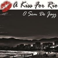 O Som Do Jazz: A Kiss for Rio
