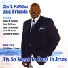 Otis McMillan and friends: Tis So Sweet                                     To Trust In Jesus