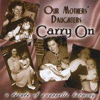 Our Mothers' Daughters | Carry On - a decade of a cappella harmony