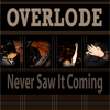 OVERLODE: Never Saw It Coming