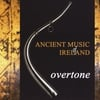 Various Artists & Ancient Music Ireland: Ancient Music of Ireland - Overtone