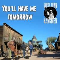 Ghost Town Hangmen | You'll Have Me Tomorrow