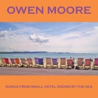 Owen Moore | Songs from Small Hotel Rooms by the Sea