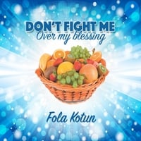 Fola Kotun | Don't Fight Me (Over My Blessing)
