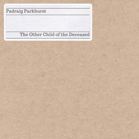 Padraig Parkhurst | The Other Child of the Deceased