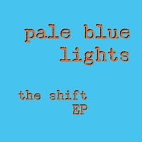 Pale Blue Lights | The Shift - EP