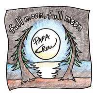Papa Crow | Full Moon, Full Moon