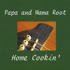 Papa and Mama Root: Home Cookin