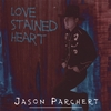 JASON PARCHERT: Love Stained Heart