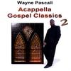 WAYNE PASCALL: Acappella Gospel Classics 2