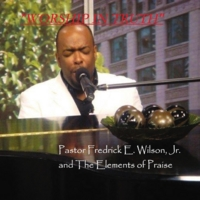 Pastor Fredrick Wilson & The Elements of Praise | Worship In Truth