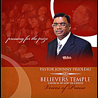 Pastor Johnny Prioleau & Believers Temple Church of God in Christ Voices of Praise | Pressing for the Prize