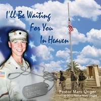 Pastor Marc Unger | I'll Be Waiting For You In Heaven