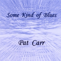 Pat Carr | Some Kind of Blues