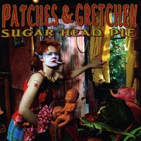 Patches & Gretchen | Sugar Head Pie