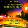 Pat Hall: Time Remembered: The Music of Bill Evans