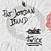 Pat Jordan Band: Twice