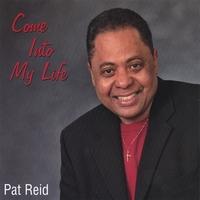 Pat Reid: Come Into My Life