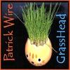 PATRICK WIRE: GrassHead