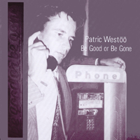 Patric Westoo | Be Good Or Be Gone