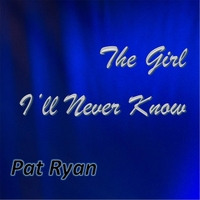 Pat Ryan | The Girl I'll Never Know