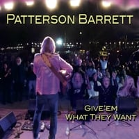 Patterson Barrett | Give'em What They Want