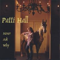 Patti Hall | Never Ask Why