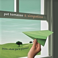 Pat Tomasso & Simpatico | Bloom Where You're Planted