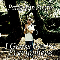 Patty Ann Smith | I Guess You're Everywhere