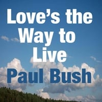 Paul Bush | Love's the Way to Live | CD Baby Music Store