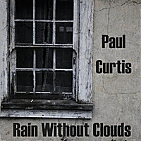 Paul Curtis: Rain Without Clouds