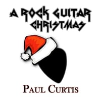Paul Curtis: A Rock Guitar Christmas