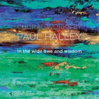 Paul Halley & Keramion Singers | In the Wide Awe and Wisdom