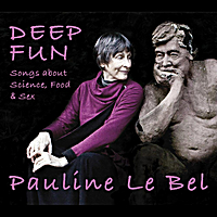 Pauline Le Bel | Deep Fun: Songs about Science, Food and Sex