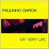 Paulinho Garcia: My Very Life