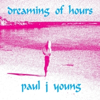 Paul. J. Young | Dreaming of Hours