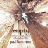 Paul Kara Ross | Empty: Meditations On Phi, Anasazi, And Shakuhachi Flutes