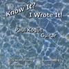 PAUL KOGUT: Know It? I Wrote It!
