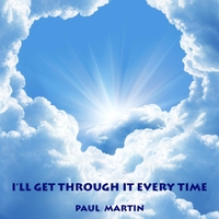 Paul Martin | I'll Get Through It Every Time