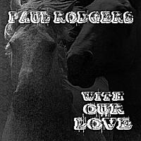 Paul Rodgers | With Our Love