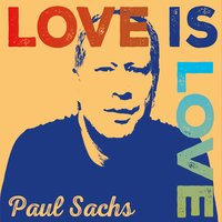 Paul Sachs | Love Is Love